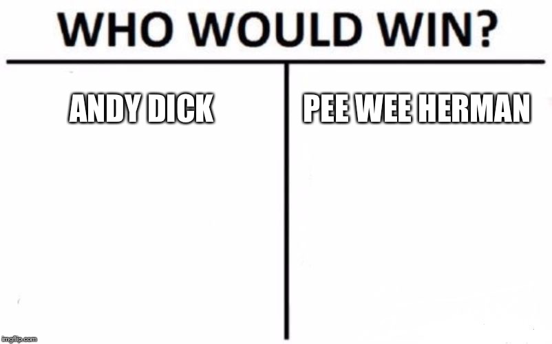 Andy Dick vs. Pee Wee Herman | ANDY DICK PEE WEE HERMAN | image tagged in memes,who would win,andy dick,pee wee herman,scumbag hollywood,pervert | made w/ Imgflip meme maker