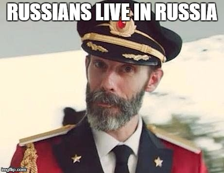 And many of their ancestors lived there too | RUSSIANS LIVE IN RUSSIA | image tagged in captain obvious,meme,russia ukraine,funny dude | made w/ Imgflip meme maker