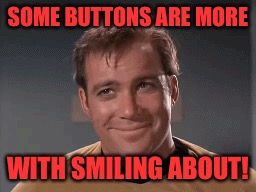SOME BUTTONS ARE MORE WITH SMILING ABOUT! | made w/ Imgflip meme maker