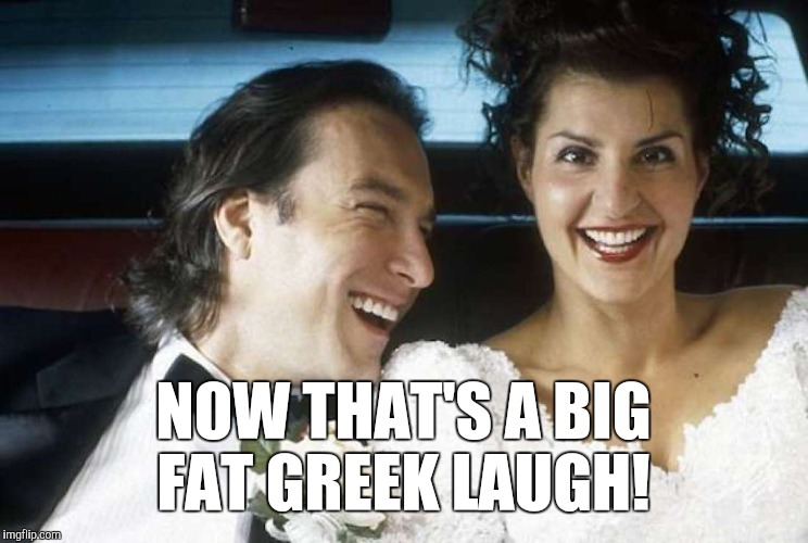 NOW THAT'S A BIG FAT GREEK LAUGH! | made w/ Imgflip meme maker