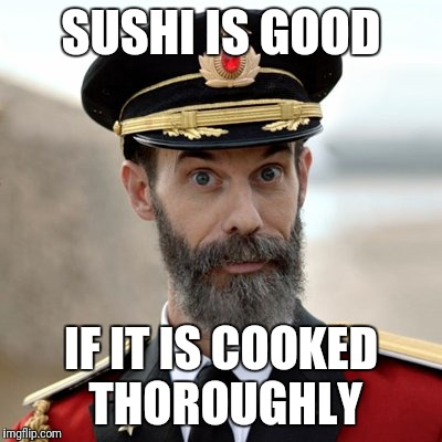 SUSHI IS GOOD IF IT IS COOKED THOROUGHLY | made w/ Imgflip meme maker