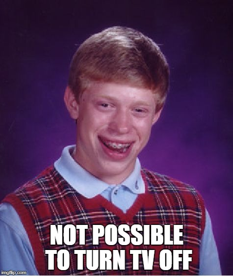 Bad Luck Brian Meme | NOT POSSIBLE TO TURN TV OFF | image tagged in memes,bad luck brian | made w/ Imgflip meme maker