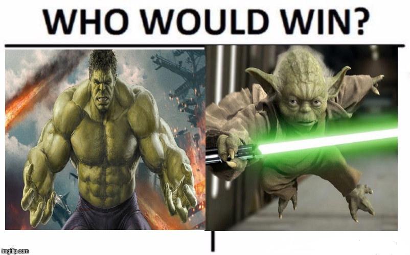 My Bet Is Hulk | image tagged in memes,who would win,incredible hulk,yoda | made w/ Imgflip meme maker