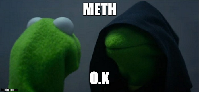 Stay on the green | METH O.K | image tagged in memes,evil kermit,demotivationals,choice | made w/ Imgflip meme maker