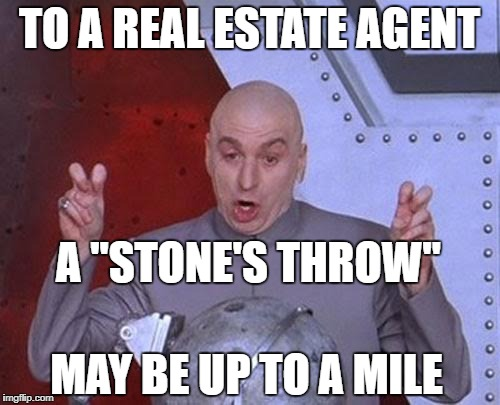 "Dr Evil Laser Meme | TO A REAL ESTATE AGENT A ""STONE'S THROW"" MAY BE UP TO A MILE 