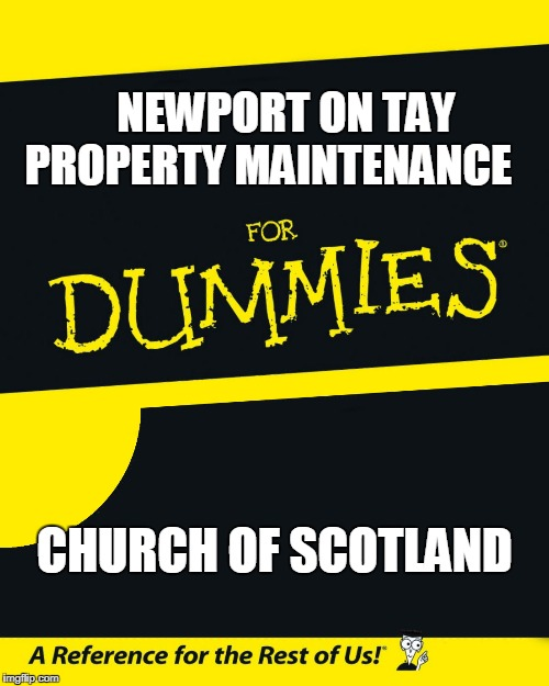 For Dummies | NEWPORT ON TAY     PROPERTY MAINTENANCE CHURCH OF SCOTLAND | image tagged in for dummies | made w/ Imgflip meme maker
