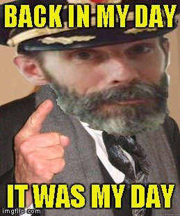 Well thank you,Captain Obvious Senior! | BACK IN MY DAY IT WAS MY DAY | image tagged in memes,back in my day,captain obvious,powermetalhead,funny,you don't say | made w/ Imgflip meme maker