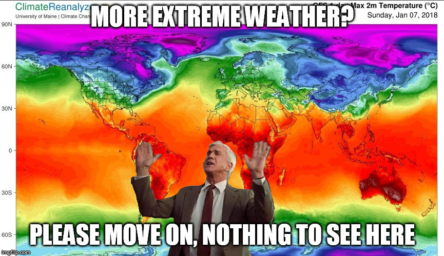Extreme weather | MORE EXTREME WEATHER? PLEASE MOVE ON, NOTHING TO SEE HERE | image tagged in climate change nothing to see here,memes | made w/ Imgflip meme maker