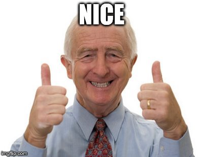 old man two thumbs up | NICE | image tagged in old man two thumbs up | made w/ Imgflip meme maker