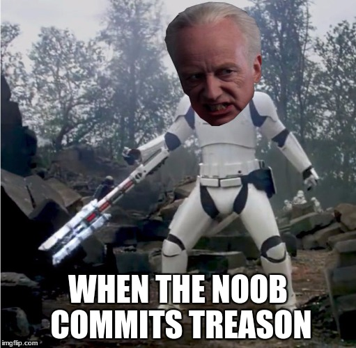 When the noob commits treason | WHEN THE NOOB COMMITS TREASON | image tagged in i am the senate,palpatine,star wars,the force awakens | made w/ Imgflip meme maker