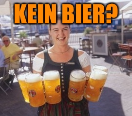 KEIN BIER? | made w/ Imgflip meme maker