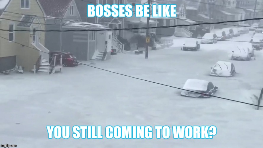 Still_coming_to_work? | BOSSES BE LIKE YOU STILL COMING TO WORK? | image tagged in boss,work | made w/ Imgflip meme maker