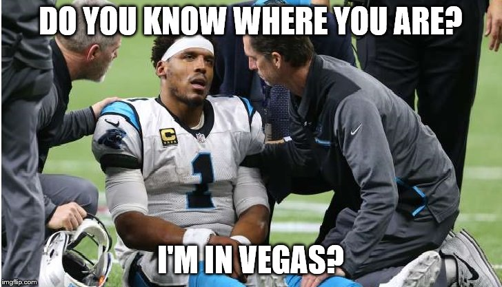 Cam Newton Concussion #1 | DO YOU KNOW WHERE YOU ARE? I'M IN VEGAS? | image tagged in cam newton | made w/ Imgflip meme maker