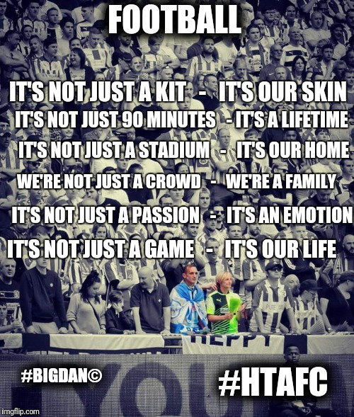 FOOTBALL IT'S NOT JUST A KIT   -   IT'S OUR SKIN IT'S NOT JUST 90 MINUTES   - IT'S A LIFETIME IT'S NOT JUST A STADIUM   -   IT'S OUR HOME WE | image tagged in football my religion | made w/ Imgflip meme maker