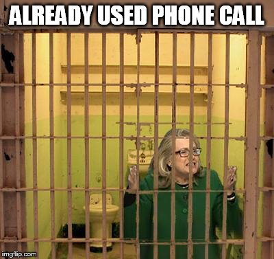 ALREADY USED PHONE CALL | image tagged in hilary jailed | made w/ Imgflip meme maker
