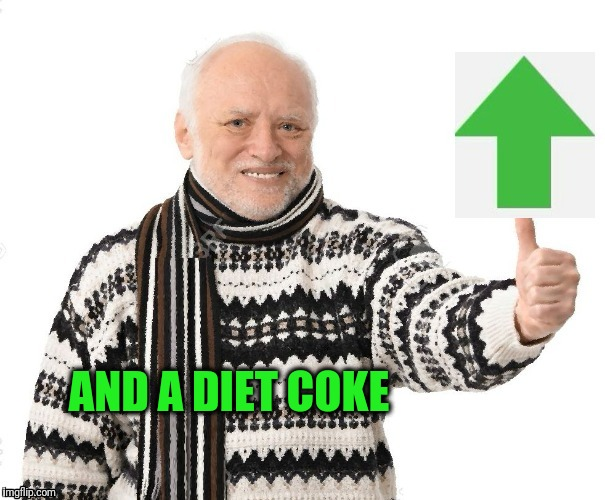 Upvote Harold | AND A DIET COKE | image tagged in upvote harold | made w/ Imgflip meme maker
