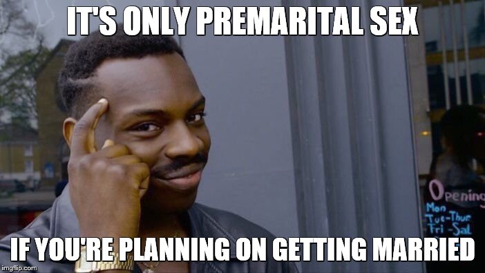 Roll Safe Think About It Meme | IT'S ONLY PREMARITAL SEX IF YOU'RE PLANNING ON GETTING MARRIED | image tagged in memes,roll safe think about it | made w/ Imgflip meme maker