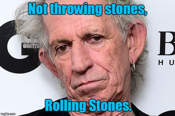 Not throwing stones, Rolling Stones. | made w/ Imgflip meme maker