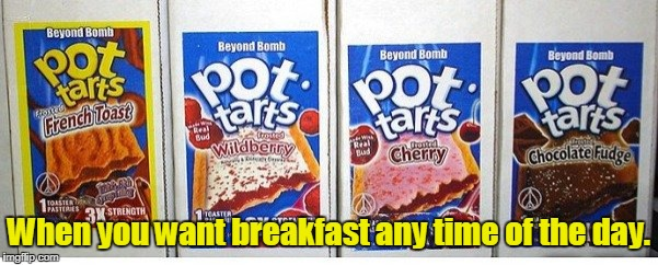 When you want breakfast any time of the day. | made w/ Imgflip meme maker