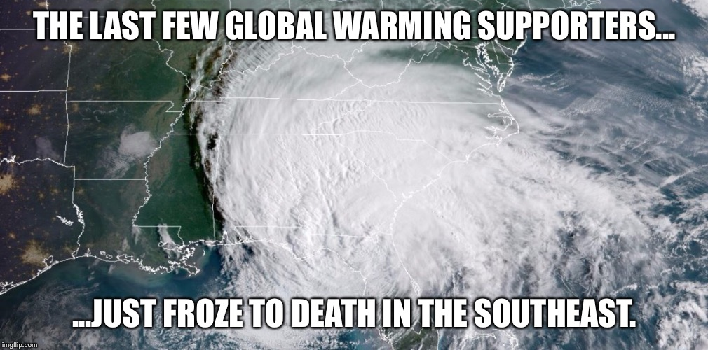 THE LAST FEW GLOBAL WARMING SUPPORTERS... ...JUST FROZE TO DEATH IN THE SOUTHEAST. | image tagged in southeast,cold,winter,global warming | made w/ Imgflip meme maker