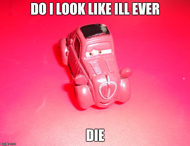 meme cars | DO I LOOK LIKE ILL EVER DIE | image tagged in car memes | made w/ Imgflip meme maker