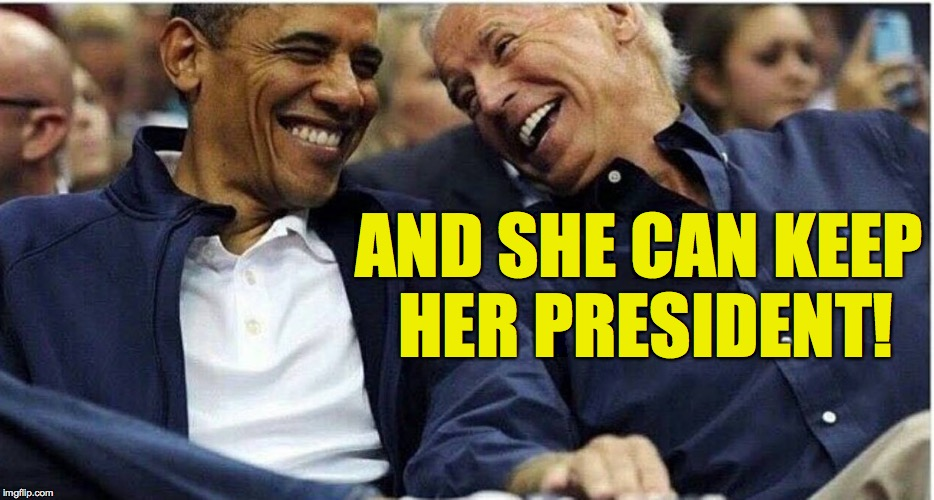 AND SHE CAN KEEP HER PRESIDENT! | made w/ Imgflip meme maker