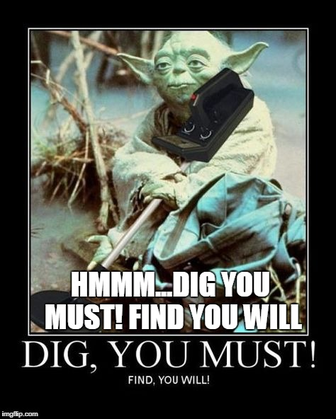 Yoda Metal Detector | HMMM...DIG YOU MUST! FIND YOU WILL | image tagged in funny memes | made w/ Imgflip meme maker