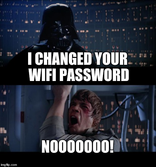 Star Wars No Meme | I CHANGED YOUR WIFI PASSWORD NOOOOOOO! | image tagged in memes,star wars no | made w/ Imgflip meme maker