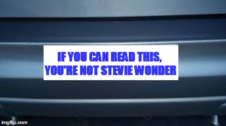 IF YOU CAN READ THIS, YOU'RE NOT STEVIE WONDER | made w/ Imgflip meme maker