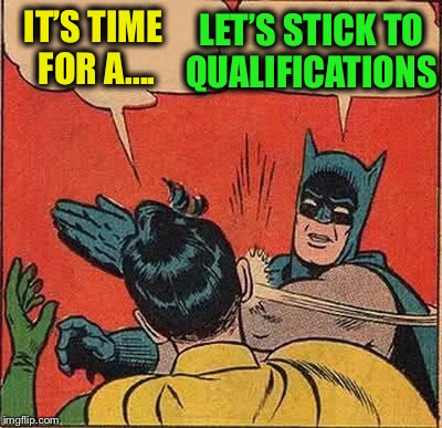 Batman Slapping Robin Meme | IT'S TIME FOR A.... LET'S STICK TO QUALIFICATIONS | image tagged in memes,batman slapping robin | made w/ Imgflip meme maker