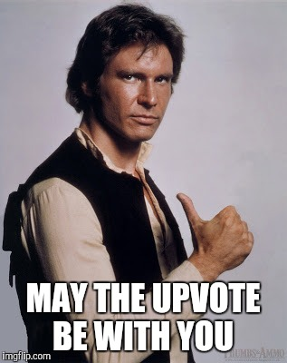MAY THE UPVOTE BE WITH YOU | made w/ Imgflip meme maker
