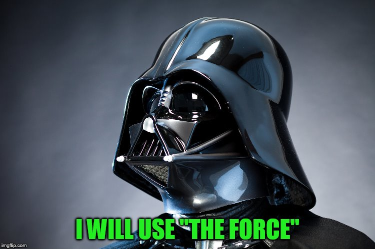 I WILL USE ''THE FORCE'' | made w/ Imgflip meme maker