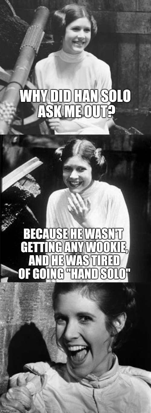 "Recycling one of my old jokes for Geek Week, Jan 7-13, a JBmemegeek & KenJ event!  | WHY DID HAN SOLO ASK ME OUT? BECAUSE HE WASN'T GETTING ANY WOOKIE, AND HE WAS TIRED OF GOING ""HAND SOLO"" 