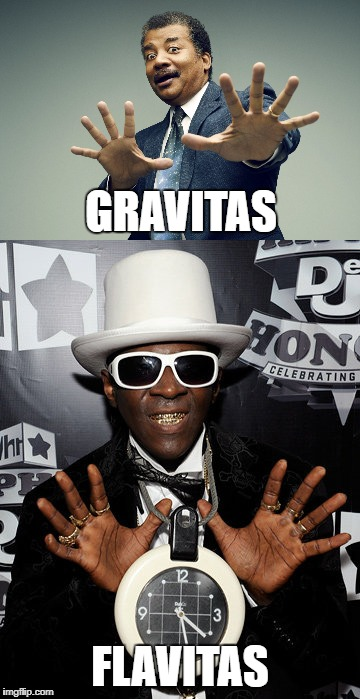 Flavitas |  GRAVITAS; FLAVITAS | image tagged in flavor flav,neil degrasse tyson,rap,science,top hat,clock | made w/ Imgflip meme maker