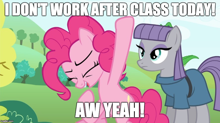 Easy day for me! | I DON'T WORK AFTER CLASS TODAY! AW YEAH! | image tagged in another picture from,memes,work,college | made w/ Imgflip meme maker