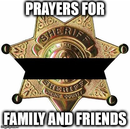 PRAYERS FOR FAMILY AND FRIENDS | image tagged in sheriff | made w/ Imgflip meme maker