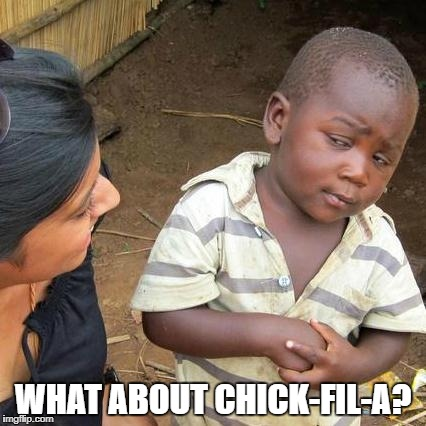 Third World Skeptical Kid Meme | WHAT ABOUT CHICK-FIL-A? | image tagged in memes,third world skeptical kid | made w/ Imgflip meme maker