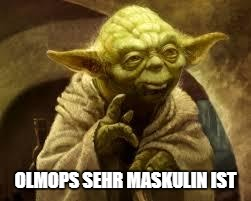 yoda | OLMOPS SEHR MASKULIN IST | image tagged in yoda | made w/ Imgflip meme maker