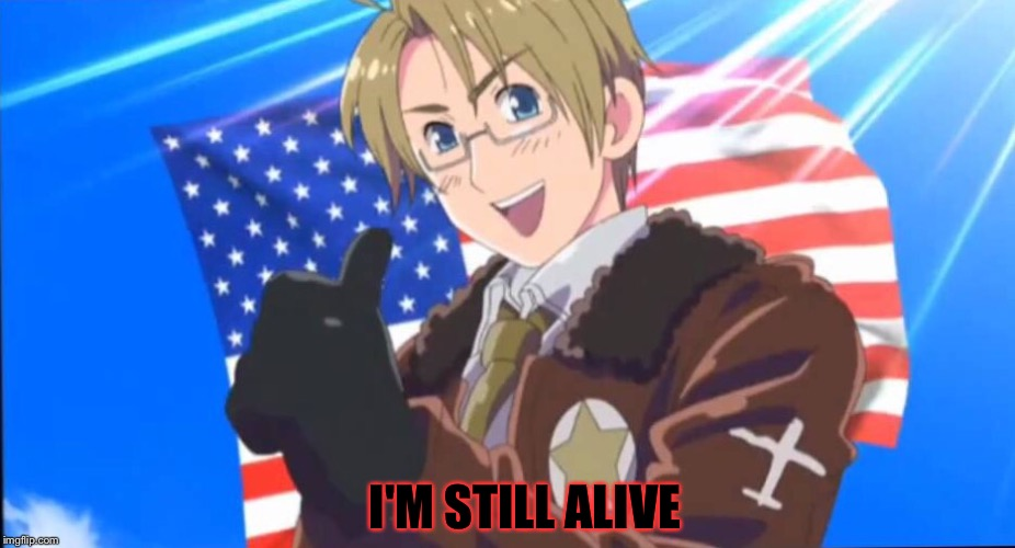 I'M STILL ALIVE | made w/ Imgflip meme maker