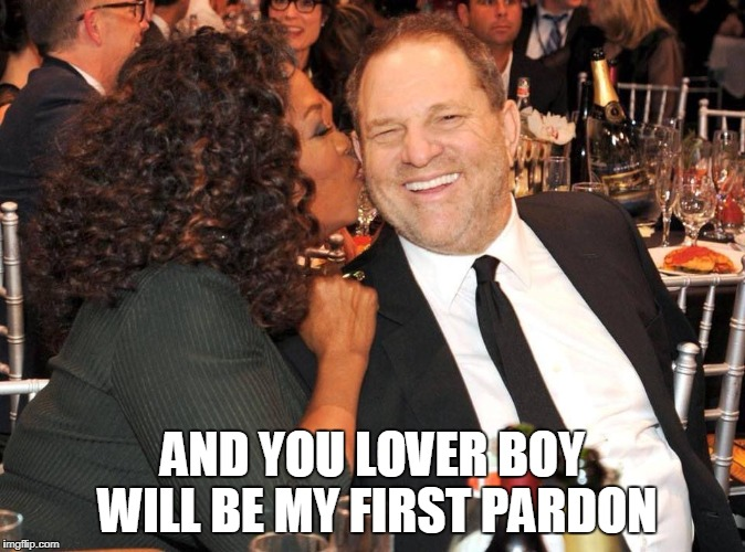AND YOU LOVER BOY WILL BE MY FIRST PARDON | image tagged in oprah | made w/ Imgflip meme maker