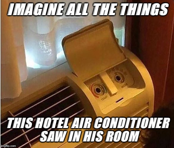 I love all the new font options:-)  | IMAGINE ALL THE THINGS THIS HOTEL AIR CONDITIONER SAW IN HIS ROOM | image tagged in memes,hotel,air conditioner | made w/ Imgflip meme maker