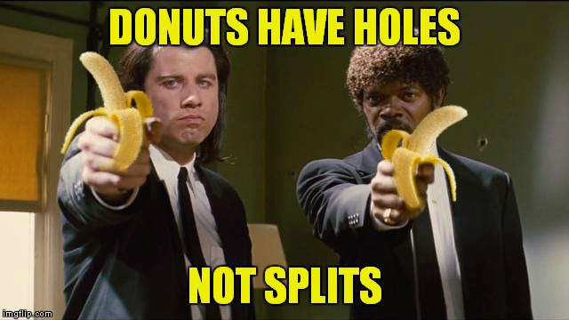 DONUTS HAVE HOLES NOT SPLITS | made w/ Imgflip meme maker