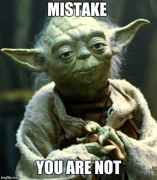 Star Wars Yoda Meme | MISTAKE YOU ARE NOT | image tagged in memes,star wars yoda | made w/ Imgflip meme maker