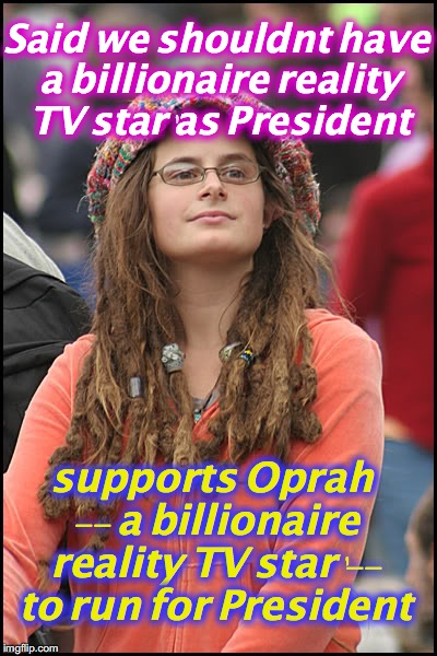 everyone gets a free landscaping from a dreamer! | Said we shouldn't have a 'billionaire reality TV star' as President supports Oprah -- a 'billionaire reality TV star' -- to run for Presiden | image tagged in oprah | made w/ Imgflip meme maker