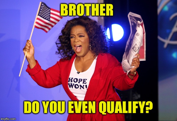 BROTHER DO YOU EVEN QUALIFY? | made w/ Imgflip meme maker