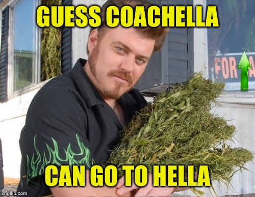 GUESS COACHELLA CAN GO TO HELLA | made w/ Imgflip meme maker