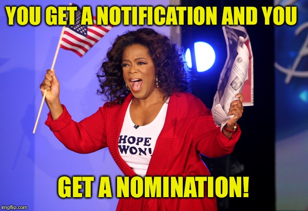YOU GET A NOTIFICATION AND YOU GET A NOMINATION! | made w/ Imgflip meme maker