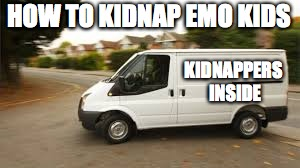 KIDNAPPERS INSIDE HOW TO KIDNAP EMO KIDS | image tagged in how to kidnap | made w/ Imgflip meme maker