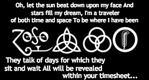 Kashmir Timesheet Reminder | Oh, let the sun beat down upon my face And stars fill my dream, I'm a traveler of both time and space To be where I have been They talk of d | image tagged in led zeppelin,physcal graffitti,kashmir,timesheet reminder | made w/ Imgflip meme maker