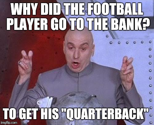 "Dr Evil Laser | WHY DID THE FOOTBALL PLAYER GO TO THE BANK? TO GET HIS ""QUARTERBACK"" 